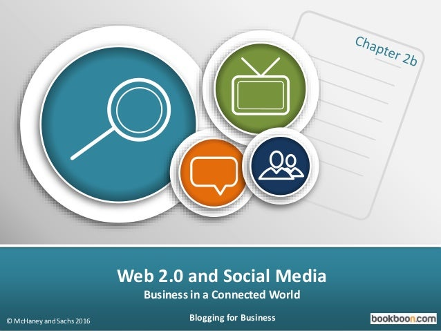 Web 2.0 and Social Media Business in a Connected World © McHaney and Sachs 2016 Blogging for Business