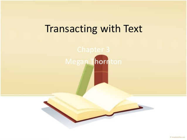 Transacting with Text Chapter 3 Megan Thornton