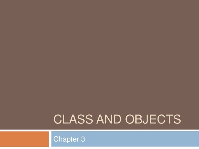 CLASS AND OBJECTSChapter 3