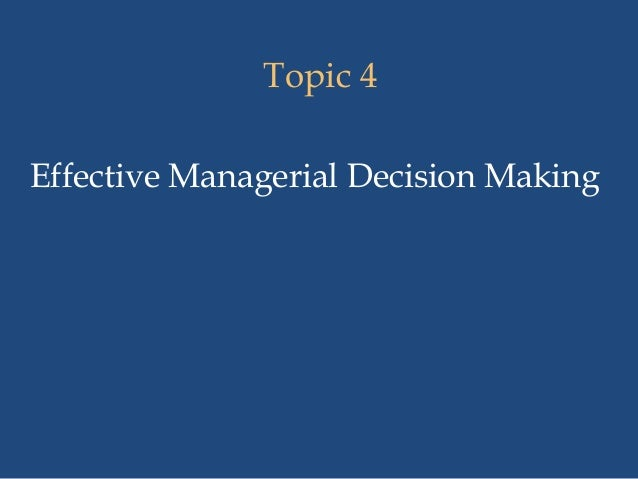 Topic 4 Effective Managerial Decision Making