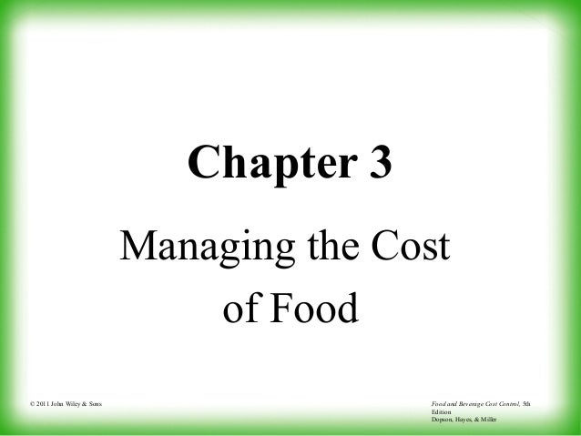 © 2011 John Wiley & Sons Food and Beverage Cost Control, 5th Edition Dopson, Hayes, & Miller Chapter 3 Managing the Cost o...