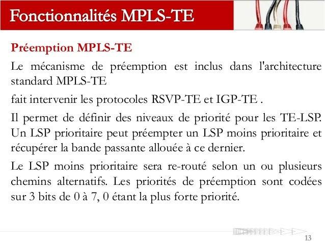 Préemption MPLS-TE Le mécanisme de préemption est inclus dans l'architecture standard MPLS-TE fait intervenir les protocol...