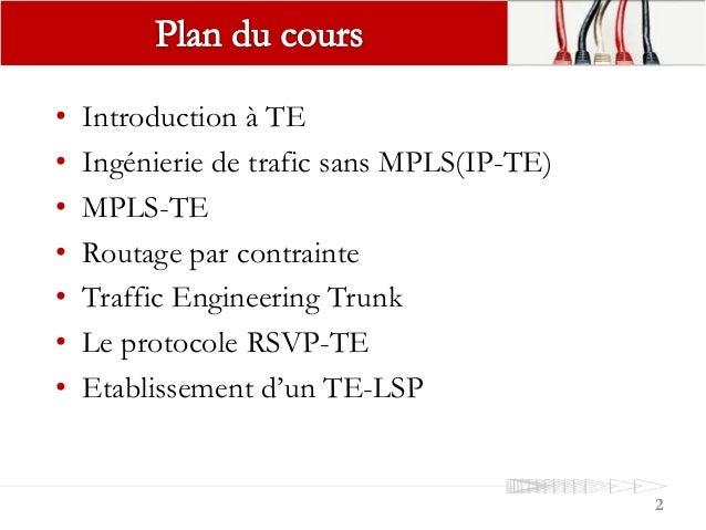 • Introduction à TE • Ingénierie de trafic sans MPLS(IP-TE) • MPLS-TE • Routage par contrainte • Traffic Engineering Trunk...