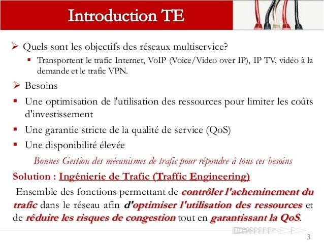  Quels sont les objectifs des réseaux multiservice?  Transportent le trafic Internet, VoIP (Voice/Video over IP), IP TV,...