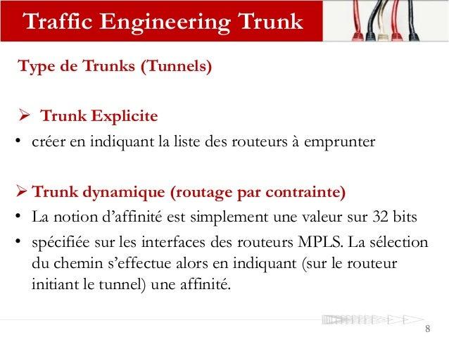 Type de Trunks (Tunnels)  Trunk Explicite • créer en indiquant la liste des routeurs à emprunter  Trunk dynamique (routa...