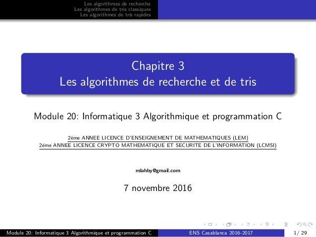 Les algorithmes de recherche Les algorithmes de tris classiques Les algorithmes de tris rapides Chapitre 3 Les algorithmes...