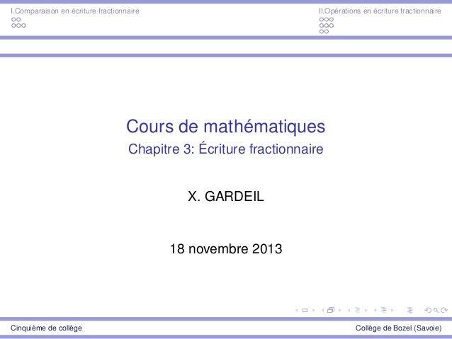 I.Comparaison en écriture fractionnaire II.Opérations en écriture fractionnaire Cours de mathématiques Chapitre 3: Écritur...