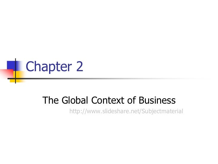 Chapter 2  The Global Context of Business        http://www.slideshare.net/Subjectmaterial