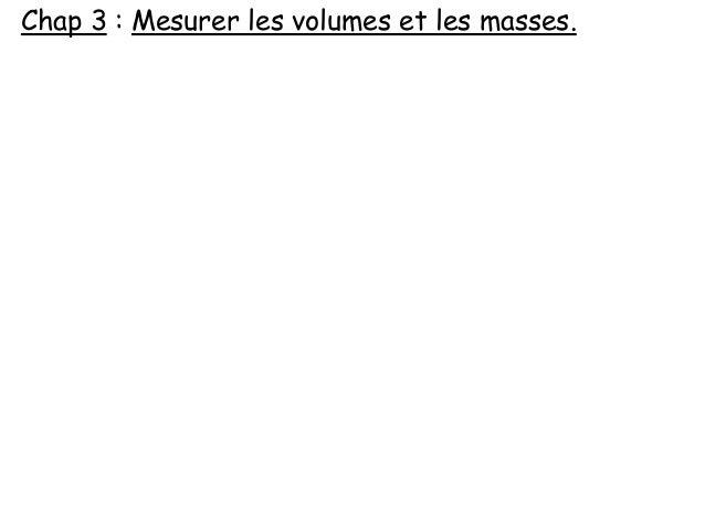 Chap 3 : Mesurer les volumes et les masses.