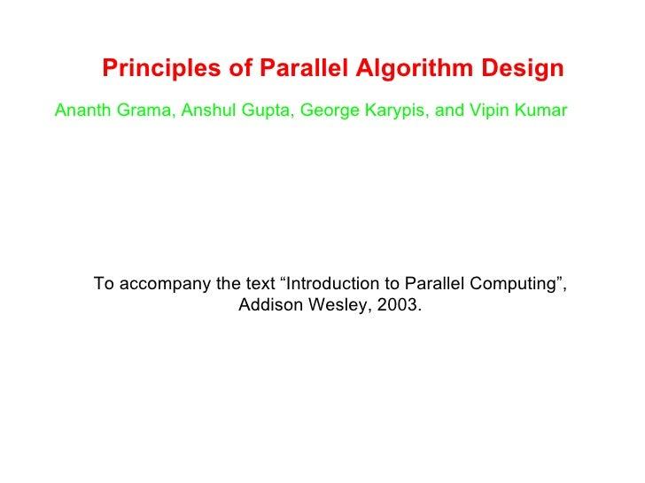 Principles of Parallel Algorithm Design Ananth Grama, Anshul Gupta, George Karypis, and Vipin Kumar To accompany the text ...