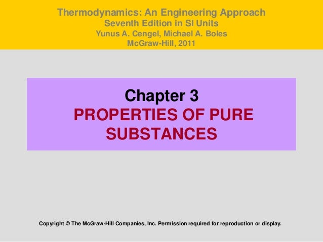 Chapter 3 PROPERTIES OF PURE SUBSTANCES Copyright © The McGraw-Hill Companies, Inc. Permission required for reproduction o...