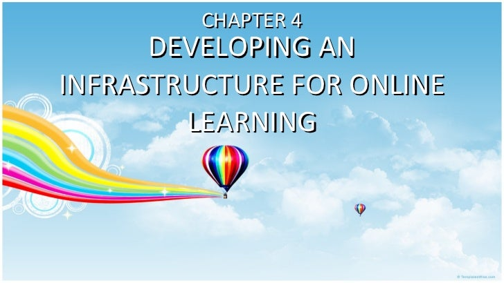 DEVELOPING AN INFRASTRUCTURE FOR ONLINE LEARNING CHAPTER 4