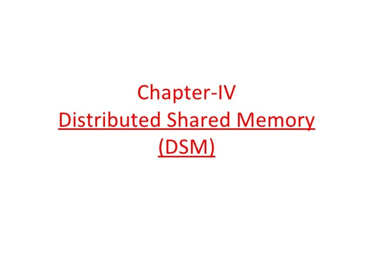 Chapter-IV Distributed Shared Memory (DSM)