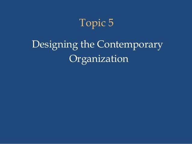 Topic 5 Designing the Contemporary Organization