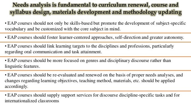 Needs analysis favors the integration of EAP with disciplinary programs 1. the implementation of skills-based approaches 2...