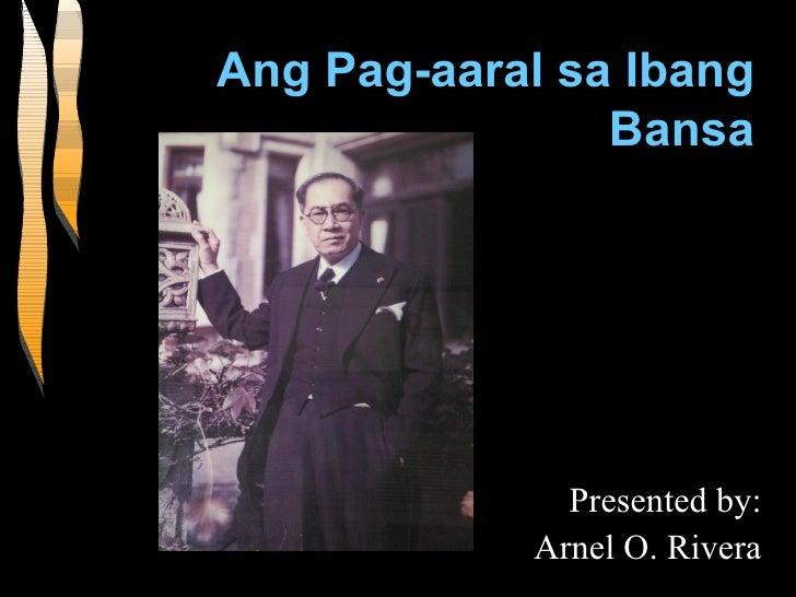 Ang Pag-aaral sa Ibang Bansa Presented by: Arnel O. Rivera