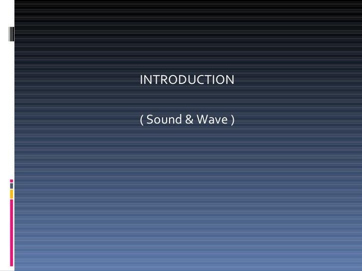 INTRODUCTION ( Sound & Wave )