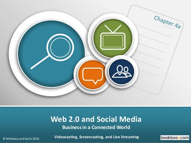 Web 2.0 and Social Media Business in a Connected World © McHaney and Sachs 2016 Videocasting, Screencasting, and Live Stre...