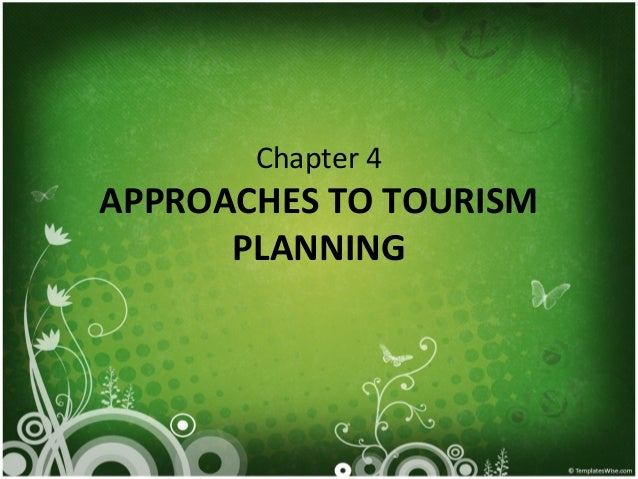 Chapter 4 APPROACHES TO TOURISM PLANNING
