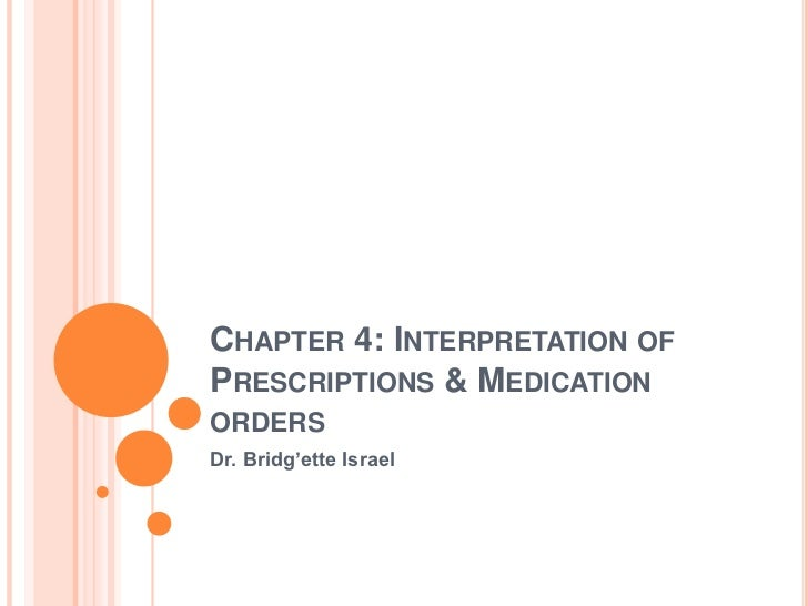 CHAPTER 4: INTERPRETATION OFPRESCRIPTIONS & MEDICATIONORDERSDr. Bridg'ette Israel