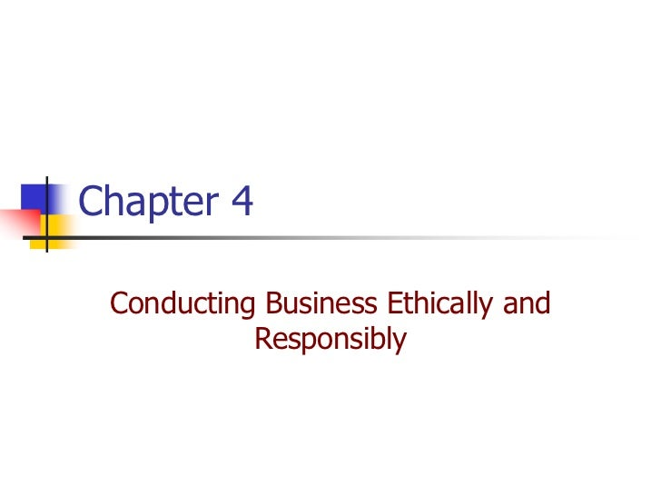 Chapter 4 Conducting Business Ethically and           Responsibly