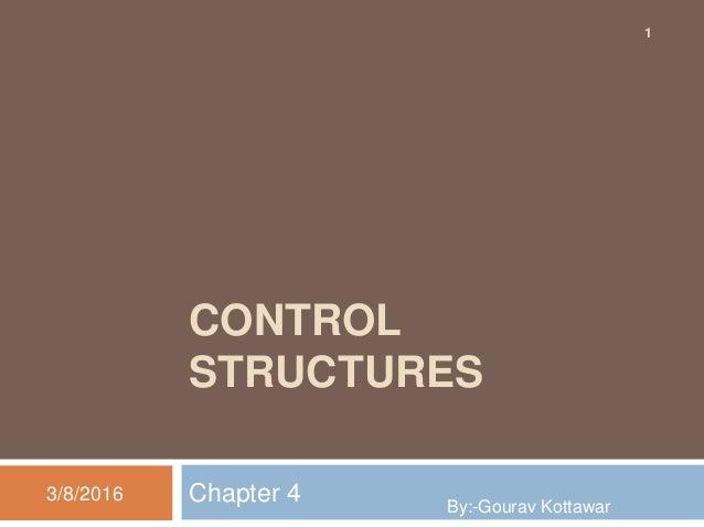 CONTROL STRUCTURES Chapter 43/8/2016 1 By:-Gourav Kottawar