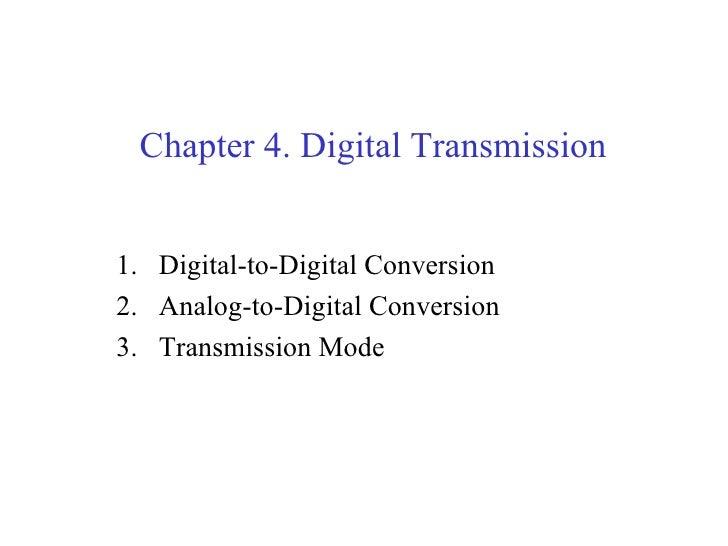 Chapter 4. Digital Transmission1. Digital-to-Digital Conversion2. Analog-to-Digital Conversion3. Transmission Mode