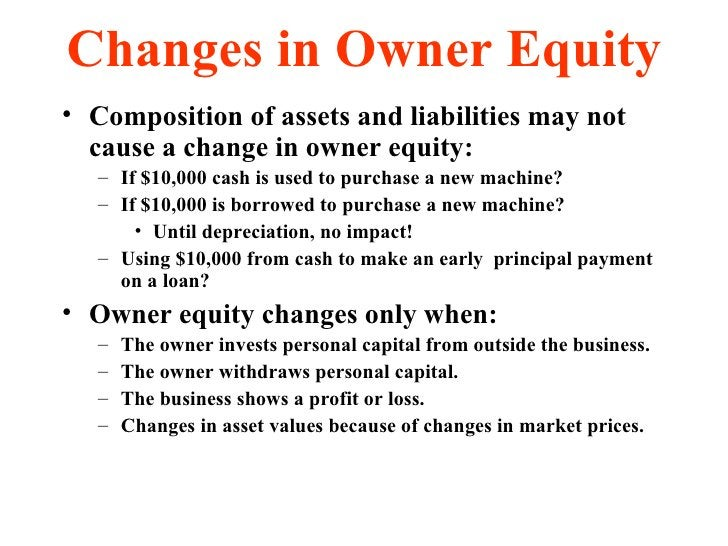 Changes in Owner Equity <ul><li>Composition of assets and liabilities may not cause a change in owner equity: </li></ul><u...