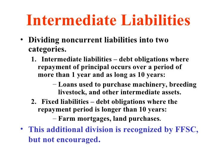 Intermediate Liabilities <ul><li>Dividing noncurrent liabilities into two categories. </li></ul><ul><ul><li>Intermediate l...