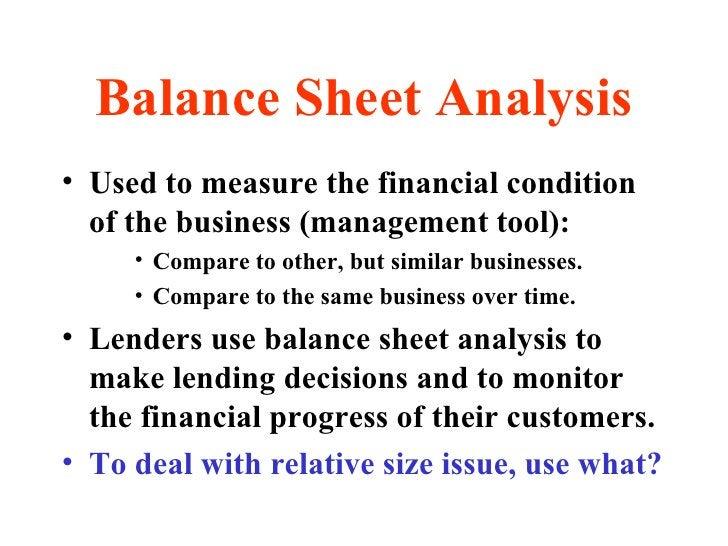 Balance Sheet Analysis <ul><li>Used to measure the financial condition of the business (management tool): </li></ul><ul><u...