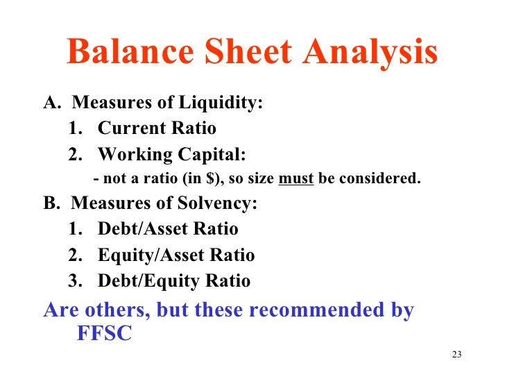 Balance Sheet Analysis <ul><li>A.  Measures of Liquidity: </li></ul><ul><ul><li>Current Ratio </li></ul></ul><ul><ul><li>W...