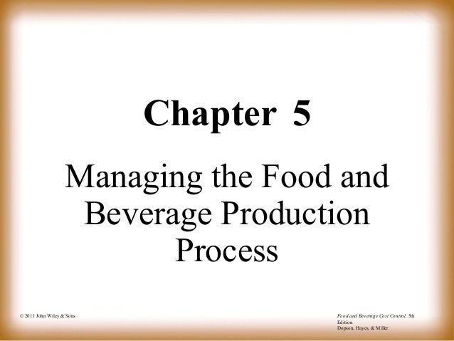 © 2011 John Wiley & Sons Food and Beverage Cost Control, 5th Edition Dopson, Hayes, & Miller Chapter 5 Managing the Food a...
