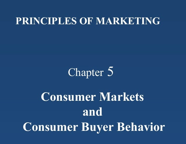 Chapter 5 PRINCIPLES OF MARKETING Consumer Markets and Consumer Buyer Behavior