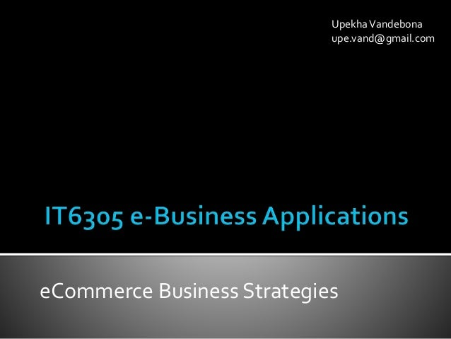 eCommerce Business Strategies UpekhaVandebona upe.vand@gmail.com