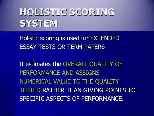 holistic scoring of essays Distribute an article that describes analytic and holistic rubrics and lists the advantages of each.