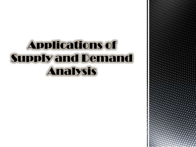 Assumptions of Supply and Demand AnalysisAppropriate to use when competition exists among buyers and sellers.The interac...