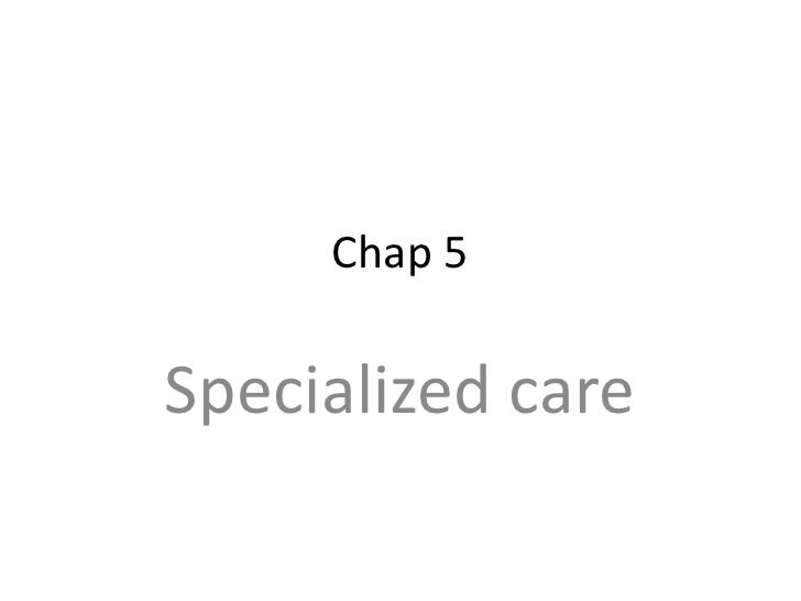 Chap 5<br />Specialized care<br />