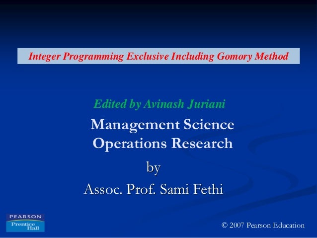 Integer Programming Exclusive Including Gomory Method Edited by Avinash Juriani Management Science Operations Research by ...