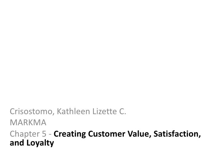 Crisostomo, Kathleen Lizette C.MARKMAChapter 5 - Creating Customer Value, Satisfaction,and Loyalty