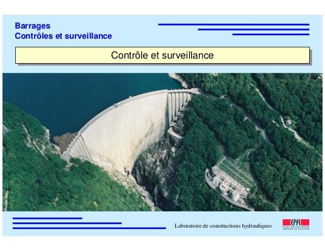 ÉC OLE POLY TEC HNIQUE FÉDÉRALE D E LAUSANNE Laboratoire de constructions hydrauliques Barrages Contrôles et surveillance ...