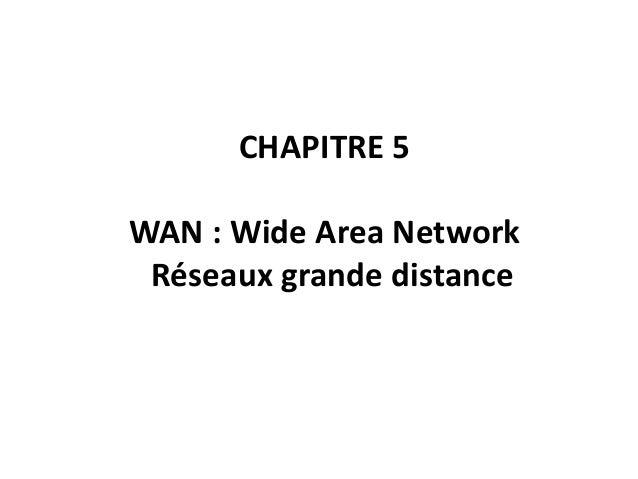 CHAPITRE 5 WAN : Wide Area Network Réseaux grande distance