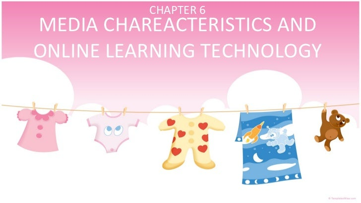MEDIA CHAREACTERISTICS AND ONLINE LEARNING TECHNOLOGY CHAPTER 6