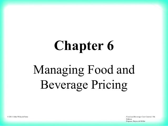 © 2011 John Wiley & Sons Food and Beverage Cost Control, 5th Edition Dopson, Hayes, & Miller Chapter 6 Managing Food and B...