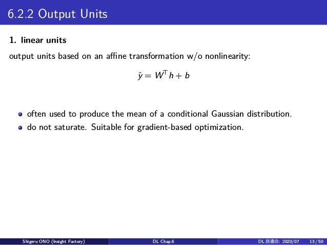 6.2.2 Output Units 1. linear units output units based on an affine transformation w/o nonlinearity: ˆy = W⊤ h + b often use...