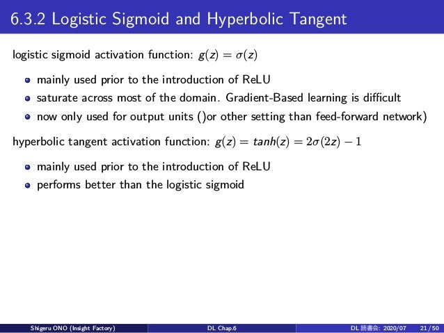 6.3.2 Logistic Sigmoid and Hyperbolic Tangent logistic sigmoid activation function: g(z) = σ(z) mainly used prior to the i...