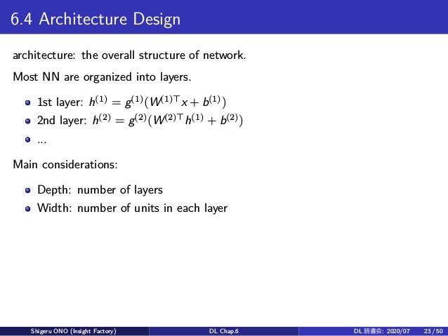 6.4 Architecture Design architecture: the overall structure of network. Most NN are organized into layers. 1st layer: h(1)...