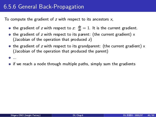 6.5.6 General Back-Propagation To compute the gradient of z with respect to its ancestors x, the gradient of z with respec...