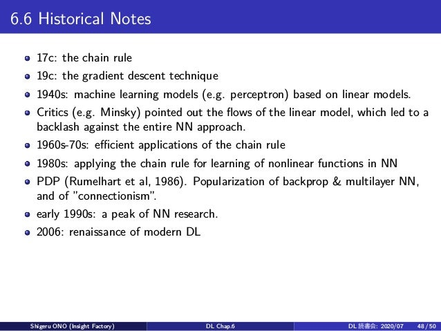 6.6 Historical Notes 17c: the chain rule 19c: the gradient descent technique 1940s: machine learning models (e.g. perceptr...