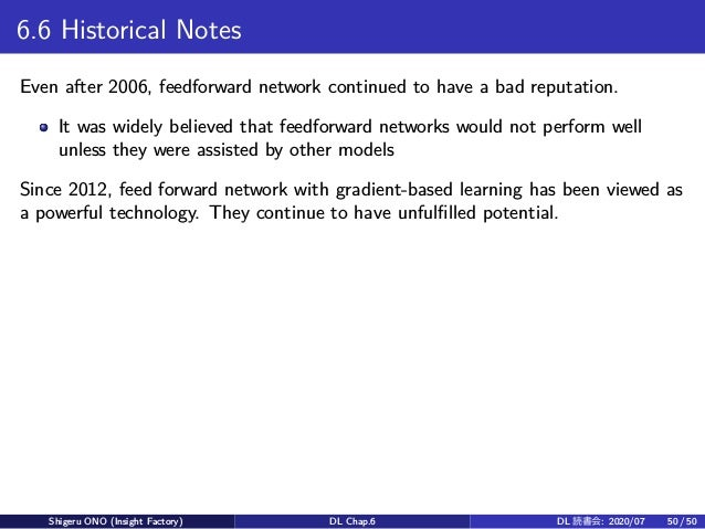 6.6 Historical Notes Even after 2006, feedforward network continued to have a bad reputation. It was widely believed that ...