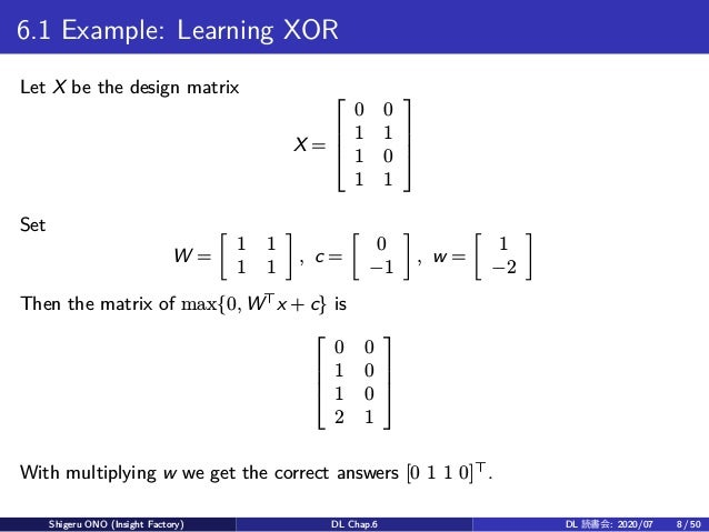 6.1 Example: Learning XOR Let X be the design matrix X =     0 0 1 1 1 0 1 1     Set W = [ 1 1 1 1 ] , c = [ 0 −1 ...